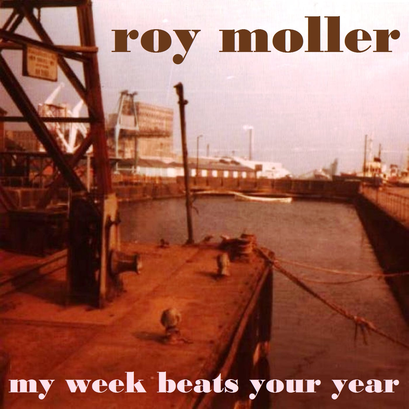 My Week Beats Your Year - Roy Moller